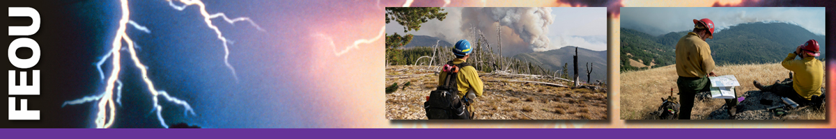 FEOU header graphic. An image of a bolt of lightning with two inset photos of wildland firefighters watching and taking readings of fire activity. Decorative.