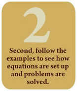 Second, Follow the examples to see how equations are set up and problems are solved.