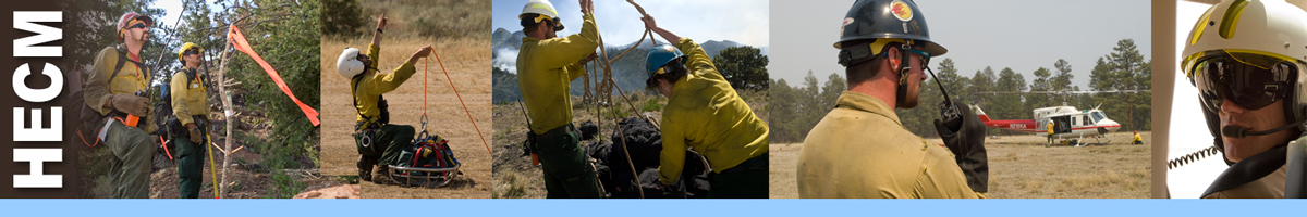 HECM decorative banner: photos depicting HECM position. HECM Position Description: The Helicopter Crewmember (HECM) is responsible for supporting the ground-based operations of the helicopter mission in a rapidly changing, high-risk wildland fire environment. The HECM is a member of a helicopter module and reports to the Helicopter Manager (HMGB).