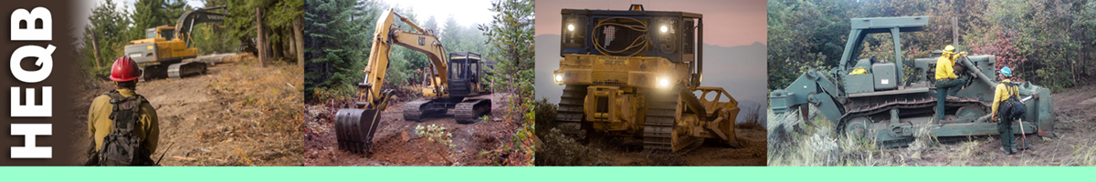 HEQB decorative banner: Four photos depicting heavy equipment boss position, firefighter watching tractor, backhoe digging, dozer making trail, men standing on dozer. HEQB Position Description: The Heavy Equipment Boss is responsible for the safety and direction of equipment, operator(s), and transport used to suppress, repair and rehabilitate wildland fires. The HEQB supervises a piece of heavy equipment and its operator, and reports to a Strike Team/Task Force Leader or other assigned supervisor. The HEQB works in the Operations functional area.
