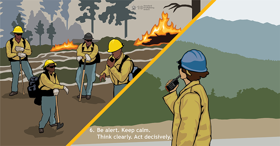 6. Be alert. Keep calm. Think clearly. Act decisively. On the left side of a split screen, four firefighters stand near a wildland fire, listening to a radio in the hands of one.  On the right side of the screen, a supervisory firefighter talks into a handheld radio.