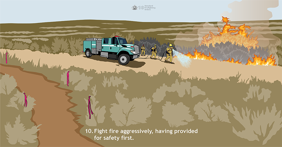 10. Fight fire aggressively, having provided for safety first. A green fire engine is driving through thick grass and sage. Three firefighters are spraying water at a fire's edge. Along a road in the foreground, pink flagging is tied to brush to indicate an escape route.