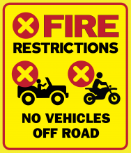 "Fire restrictions with red X in circle on bright yellow background, red border; vehicle icon with red X, ATV icon with red X, ""No vehicles off road"" text"