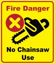 "Bright yellow background with red inset border; ""Fire Danger"" text; chainsaw icon with red X in circle, ""No chainsaw Use"" text."