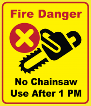 "Bright yellow background with red border: ""Fire Danger"" text; chainsaw icon with red X in circle; ""No chainsaw Use after 1 PM"" text"