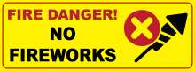 "Bright yellow background with rted border; ""Fire Danger"" text; No fireworks text; fireworks icon with red prohibited X in circle."