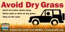 Avoid dry grass. Don't let trailer chains drag. Never park or drive on dry grass. Stay on the road. Jeep on dry grass with flames.