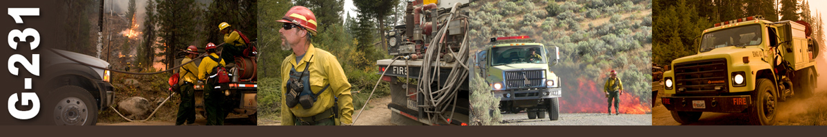 G-231 Decorative banner. Four photos of wildland fire engine operations. Three firefighters word at the back of a water and hose truck with timber burning in background. A engine crew boss pulls a hose as he walks away from a fire engine. A firefighter walks on gravel road beside a fire engine as flames burn in brush behind him. A fire engine drives down a dusty road in forest.