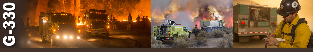 G-330 Decorative banner. Three photos of wildland fire operations. Two fire engines at night with their lights on sit in a dirt area while crews fight flames in background. Two fire engines approach heavy flames while firefighter walks beside truck. A firefighter makes notes in a notebook as he stands next to the back of a fire engine in heavy smoke.