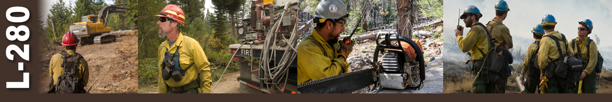 L-280 Decorative banner. Four photos depicting wildland fire single resource positions. Heavy equipment boss watches as backhoe moves heavy timber on hill. Engine Boss pulls hose as he walks away from a wildland fire engine truck. A felling boss talks into handheld radio with his chain saw sitting in front of him. A crew boss talks on handheld radio while four crew members stand nearby.
