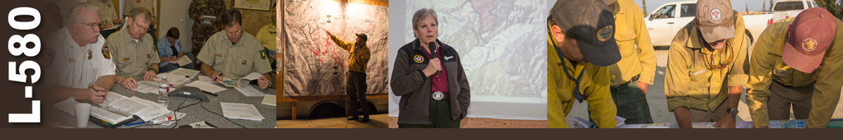 L-580 Decorative banner. Four photos of wildland fire operations. A group of fire personnel sit around a table reviewing documents. A firefighter stands at a large fire briefing map pointing at an area on the map. A female incident commander stands with microphone in front of a fire map projected on a screen. Four firefighters stand over a table reviewing maps.