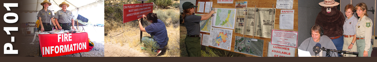 P-101 Decorative banner. Four photos of wildland fire education efforts. Two park rangers stand behind a fire information table under a tent. A person kneels in sagebrush area to attach a sing to a post. A female team member staples maps to a plywood bulletin board with camp information on it. Comedian Jeff Foxworthy sits at a radio microphone reading from a script while Smokey Bear and two female park rangers stand behind him looking over his shoulder.