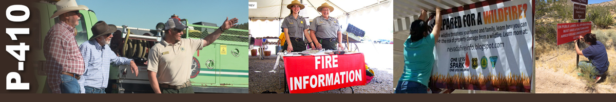 P-410 Decorative banner. Four photos of wildland fire education efforts. Two ranchers listen to a Bureau of Land Management employee standing in front of a fire engine as he points towards something in the distance. Two park rangers stand behind a fire information table in a tent. A woman hangs a wildfire education sign from the rafters of an outside structure. A woman kneels in the sagebrush attaching a sign to a post.