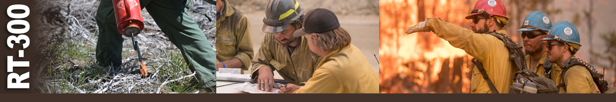 RT-300 Decorative banner: Three photos of wildland fire prescribed fire operations. A firefighter walks along igniting the dry grasses using a drip torch. Two firefighters discuss operations while looking at a map on the hood of a truck. A fire boss points west while two firefighters look and listen.