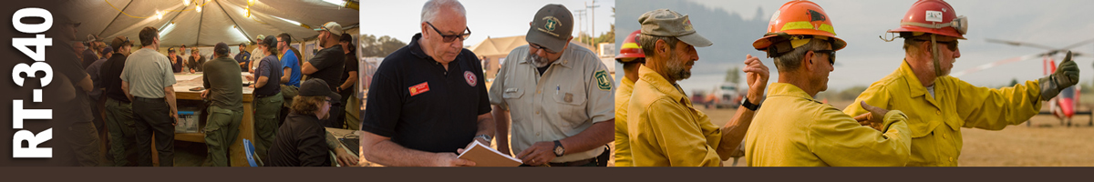 RT-340 Decorative banner: Three photos of wildland fire command operations. A group of general staff and firefighters gather around a briefing table in a tent. A human resource officer shows a document to a forest service ranger. An area commander and two other air personnel signal to an aircraft.