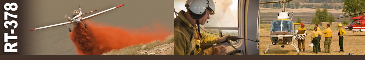 RT-378 Decorative banner: Three photos of wildland fire aviation operations. A single engine airtanker drops retardant over a hillside. A situation unit leader wearing a helmet sits in back of helicopter reviewing data on a tablet. Four fire personnel listen to a firefighter who is standing at the open door of a helicopter.