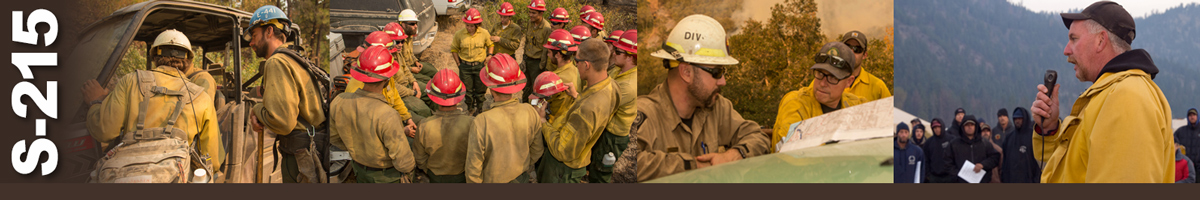 S-215 Decorative banner. Four photos of wildland fire operations. Two firefighters talk with a firefighter sitting in a utility task vehicle. A cadre of firefighters stand in a circle to listen to instructions. Two firefighters stand at hood of truck reviewing maps while another firefighter looks on. An incident commander talks on microphone to a large group of firefighters.