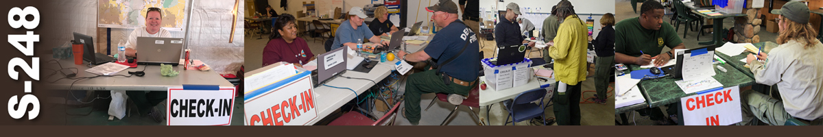 S-248 Decorative banner. Four photos of wildfire check-in business operations. A woman sits at a table behind a laptop ready to check personnel in. Three people sit behind folding tables checking one person in. A firefighter checks in at a desk manned by check-in staff. A man sits behind a table writing down information from another person sitting in front of him on other side of table.