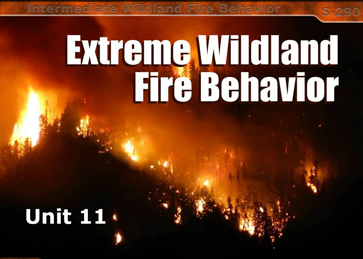 Slide 1 of Unit 11 for S-290 Intermediate Wildland Fire Behavior