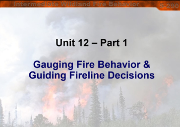 Slide 1 of Unit 12 for S-290 Intermediate Wildland Fire Behavior