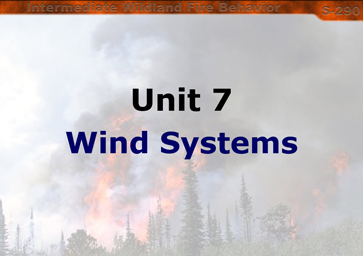 Slide 1 of Unit 7 for S-290 Intermediate Wildland Fire Behavior