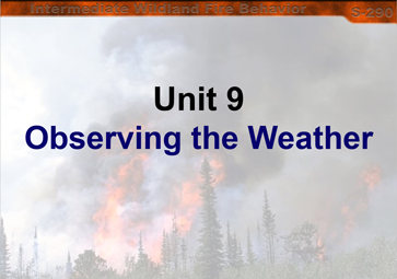 Slide 1 of Unit 9 for S-290 Intermediate Wildland Fire Behavior