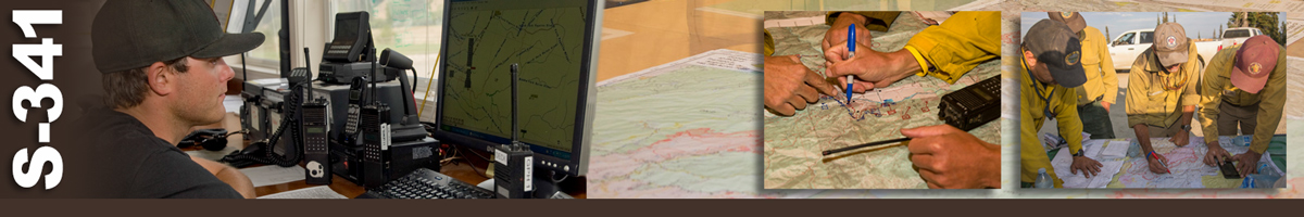 S-341 Decorative banner: Three photos of wildland fire Geographic Information Specialists (GIS). A GIS sitting at a computer with multiple radios. Inset photo of multiple hands pointing to and writing on a map. Inset photo of four firefighters reviewing maps spread out on a table on an incident.