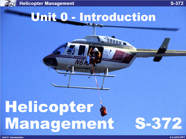 Slide 1 of Unit 0 Introduction for S-372 Helicopter Management