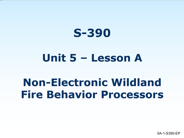 Slide 1 of Unit 5 for S-390 Introduction to Wildland Fire Behavior Calculations