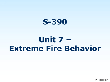 Slide 1 of Unit 7 for S-390 Introduction to Wildland Fire Behavior Calculations