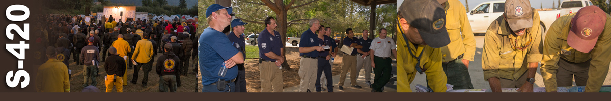 S-420 Decorative banner: Three photos of wildland fire incident command. A large group of firefighters gather to listen to morning briefing from command personnel. A group of incident command gather to hear a briefing on an incident. Four firefighters stand around a table reviewing maps.