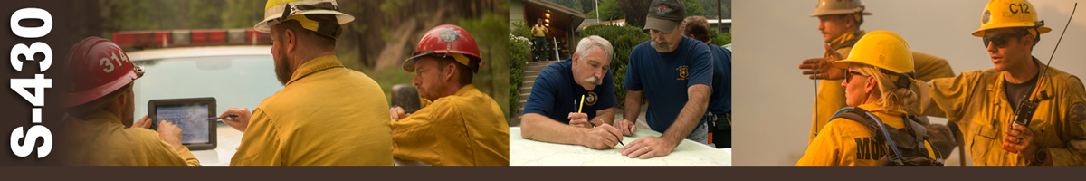 S-430 Decorative banner: Three photos of wildland fire operations. An operation section chief discusses information on a mobile tablet with two other firefighters. Two operations section chiefs review and write on maps spread out in front of them. A firefighter points to the distance giving instructions to another firefighter.