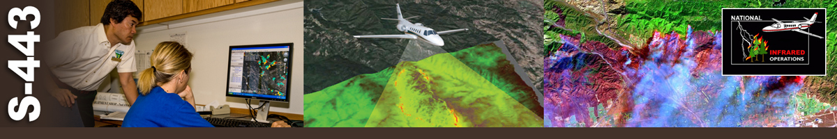 S-443 Decorative banner: Three photos of wildland fire infrared operations. Photo of a man standing over the shoulder of a woman working at a computer screen discussing findings. An image of the beam that covers the area an infrared image covers. An aerial of an infrared image with an inset of a small plane logo of the National Infrared Operations group.