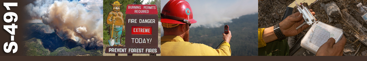 S-491 Decorative banner: Four photos of wildland fire operations. An aerial of a large plume of smoke rising from a forest fire. Smokey Bear on a roadside fire activity sign. A firefighter takes a weather meter reading as he points his device at the fire beyond. A pair of hands hold a weather gauge and weather charts checking the data.