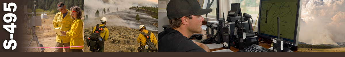 S-495 Decorative banner: Four photos of wildland fire operations. Two weather technicians stand next to a RAWS weather station reviewing notes. Two firefighters inspect an area smoldering on a hillside. A geographic information specialist sits in front of computer reviewing a map. A large plume of smoke rises from a fire in the distant mountains.